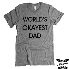 Dad Shirt. World's Okayest Dad T-Shirt. Fathers Day Gift. Cute Father To Be Shirt.