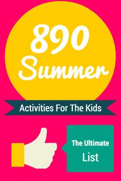 890 Summer Activities For The Kids: The Ultimate List #summer #fun #kids