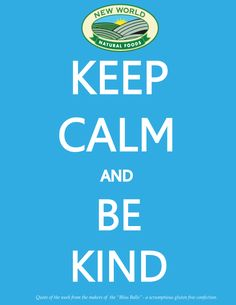 Keep Calm & Be Kind - Be kind to yourself and everyone around you! Food Inc, Bliss Balls, Quote Of The Week, Kindness Quotes, Natural Foods, Be Kind To Yourself, Keep Calm, Healthy Eating, World