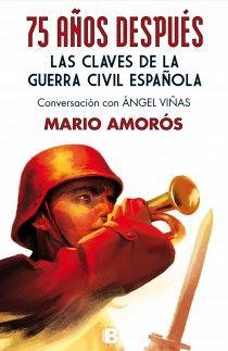 Viñas, Angel. /  75 años despues : las claves de la Guerra Civil Española. /  Ediciones B, 2014