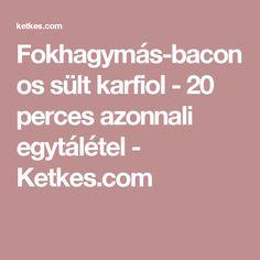 Fokhagymás-baconos sült karfiol - 20 perces azonnali egytálétel - Ketkes.com