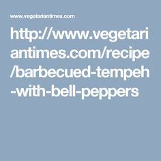 http://www.vegetariantimes.com/recipe/barbecued-tempeh-with-bell-peppers