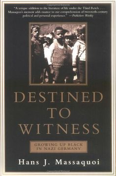 """Bestseller Books Online Destined to Witness: Growing Up Black in Nazi Germany Hans J. Massaquoi...Amazing first hand account of a """"mischling"""" in the Third Reich. It reads like a novel and I couldn't put it down."""