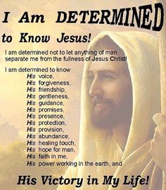 Determined to KNOW JESUS and The Power of HIS Resurrection....