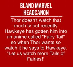 I APPLAUD HAWKEYE AND NOW FAVOUR HIM OVER THE OTHER AVENGERS JUST BECAUSE HE IS INTO FAIRY TAIL AND ANIME!!!!