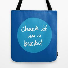 Chuck it in a Bucket Tote Bag