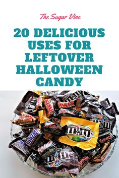 leftover halloween candy causing you nightmares here are 20 great ways to use the leftover