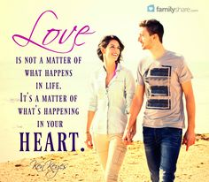 """""""Love is not a matter of what happens in life. It's a matter of what's happening in your heart."""" -Ken Keyes"""