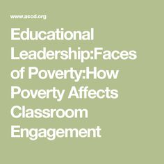 Educational Leadership:Faces of Poverty:How Poverty Affects Classroom Engagement