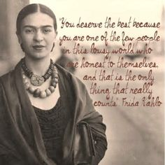 Do you tell yourself the truth? Frida Kahlo