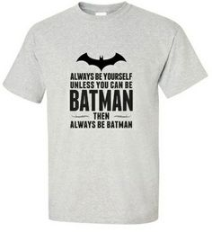 Batman T-shirt  Always Be Yourself Unless You Can Be Batman  | Batman T Shirt