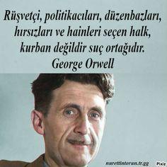 Rüşvetçi, politikacıları, düzenbazları, hırsızları ve hainleri seçen halk Kurban değildir suç ortağıdır. George Orwell