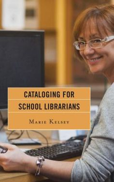 Cataloging for school librarians / Marie Kelsey. Lanham : Rowman & Littlefield, [2014]. This book presents the theory and practice of cataloging and classification to students and practitioners needing a clear sequential process to help them overcome cataloging anxiety. With the instructions in this book, the new cataloger will become proficient at creating bibliographic records that meet current national standards and at making library materials accessible to students and faculty.