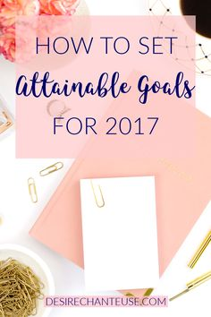 Tips on setting attainable goals in 2017 from my friend Desire Chanteuse! Making Goals, Passion Project, App Development Companies, Motivational Quotes For Life, Setting Goals, Blogging For Beginners, Me Time, Self Improvement, That Way