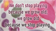 """""""We don't stop playing because we grow old; we grow old because we stop playing."""" – George Bernard Shaw #aylake #happiness #quotes #happinessquotes Happiness Quotes, Happy Quotes, George Bernard Shaw, Everything, Universe, Play, Gifts, Presents, Luck Quotes"""