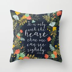 IT IS ONLY WITH THE HEART THAT ONE CAN SEE RIGHTLY Throw Pillow