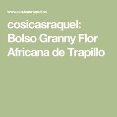 cosicasraquel: Bolso Granny Flor Africana de Trapillo