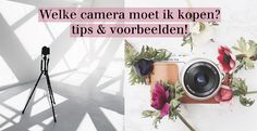 Photography Tips: Welke camera moet ik kopen?