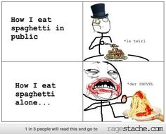 Eating Spagetti in public/home... so true