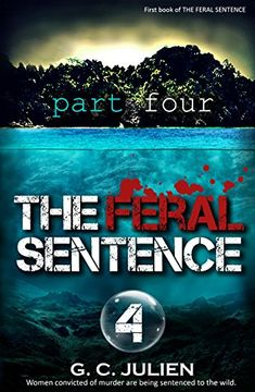 The Feral Sentence (Book 1, Part 4) by G. C. Julien https://www.amazon.com/dp/B06XBKB89Z/ref=cm_sw_r_pi_dp_U_x_Si9vAb8SYSYHT
