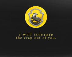 I got sorted today in Pottermore and was put in Hufflepuff. Oh well, you know what they say... Haters gonna hate, Huffles gonna Puff.