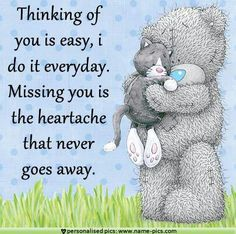 Tatty Teddy - Missing is a heartache.never forget the people you have in your… Missing My Son, Missing You So Much, Love You, My Love, Tatty Teddy, Teddy Bear Quotes, Miss You Mom, Blue Nose Friends, Life Quotes Love