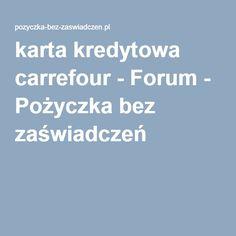 karta kredytowa carrefour - Forum - Pożyczka bez zaświadczeń
