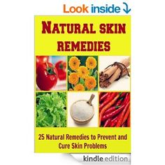 Natural Skin Remedies: 25 Natural Remedies to Prevent and Cure Skin Problems