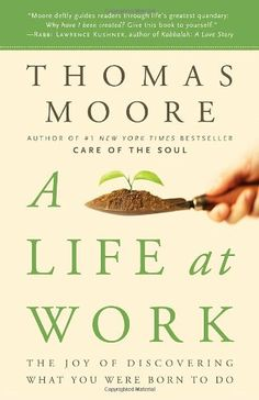 A Life at Work: The Joy of Discovering What You Were Born to Do by Thomas Moore,http://www.amazon.com/dp/0767922530/ref=cm_sw_r_pi_dp_xk6jsb0M9JBW1V0R