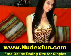 http://www.Nudexfun.com  Free Online Dating Site for Singles