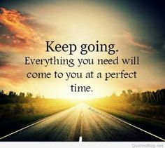 Quotes about Success: QUOTATION - Image : Quotes Of the day - Description Keep going. Everything you need will come to you at a perfect time. Best Inspirational Quotes, Great Quotes, Quotes To Live By, Motivational Quotes, Life Quotes, Quotable Quotes, Insirational Quotes, Inspirational Scriptures, Spirit Quotes