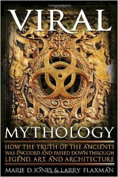 Book of the day - Viral Mythology: How the Truth of the Ancients was Encoded and Passed Down through Legend, Art, and Architecture