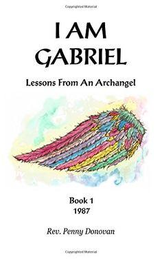 I Am Gabriel: Lessons From An Archangel (Volume 1) by Rev. Penny Donovan http://www.amazon.com/dp/1932746102/ref=cm_sw_r_pi_dp_MZoUwb05G955X
