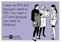 HAHAHA yes. Nobody wears an SFA shirt except us lumberjacks ;)