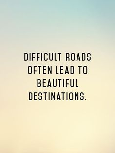 Motivation Quotes : Inspirational Quote: Difficult roads often lead to beautiful destinations. - About Quotes : Thoughts for the Day & Inspirational Words of Wisdom Life Quotes Love, Cute Quotes, Great Quotes, Quotes To Live By, Short Quotes, Top Quotes, Inspiring Quotes, Popular Quotes And Sayings, Famous Quotes