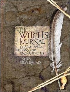 The Witch's Journal: Charms, Spells, Potions and Enchantments: Selene Silverwind: Fremdsprachige Bücher