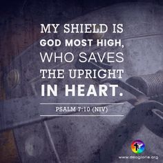 My shield is God most high, who saves the upright in heart. Psalm 7:10 (NIV) #bibleverse #bible #scripture #quote #christian #jesus #faith #niv #grace