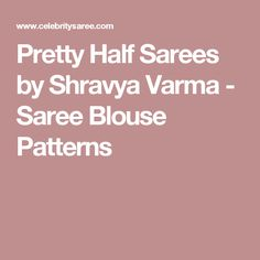 Pretty Half Sarees by Shravya Varma - Saree Blouse Patterns
