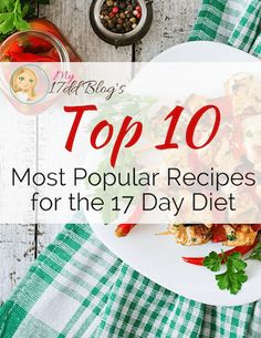 Here are my Top 10 Most Popular Recipes for the 17 Day Diet. Enjoy the meals for lunch or dinner and for all cycles of the diet!