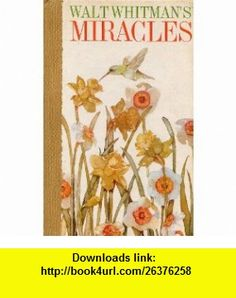 Miracles; Walt Whitmans beautiful celebration of life (Hallmark crown editions) (9780875293271) Walt Whitman , ISBN-10: 0875293271  , ISBN-13: 978-0875293271 ,  , tutorials , pdf , ebook , torrent , downloads , rapidshare , filesonic , hotfile , megaupload , fileserve