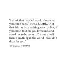 I think i would drop anything. Its not good i know that but damn i loved you so much I think i would Sad Love Quotes, Mood Quotes, Poetry Quotes, True Quotes, Quotes To Live By, Qoutes, You Left Me Quotes, Poetry Books, Amazing Quotes