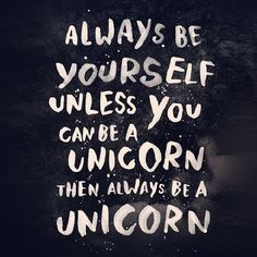 Always by Yourself unless you can be a Unicorn then always be a Unicorn ! #QuoteOfTheDay