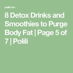 8 Detox Drinks and Smoothies to Purge Body Fat   Page 5 of 7   Polili