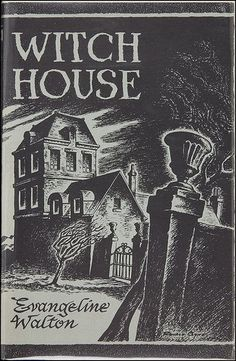 Witch House by Evangeline Walton ©1945