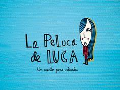La Peluca de Luca by La Peluca de Luca. Más que un cuento para valientes, es una apuesta por romper los estereotipos de género.