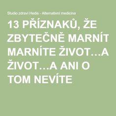 13 PŘÍZNAKŮ, ŽE ZBYTEČNĚ MARNÍTE ŽIVOT…A ANI O TOM NEVÍTE Nordic Interior, Finance, Toms, Calm, Writing, Motivation, Health, Inspiration, Relax