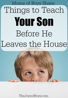 Things to Teach Your Son Before He Leaves the House