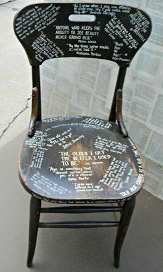 An old chair painted with lots of fun sayings.  I like 'The older I get, the better I used to be.'