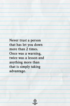 relationship rules Never trust a person that has let you down more than 2 times. Once was a warning, twice was a lesson and anything more than that is simply taking advantage. Wisdom Quotes, True Quotes, Great Quotes, Quotes To Live By, Motivational Quotes, Inspirational Quotes, More To Life Quotes, Let Down Quotes, Qoutes