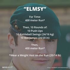"""Elmsy"" WOD - For Time: 400 meter Run*; Then, 10 Rounds of:; 10 Push-Ups; 10 Kettlebell Swings (24/16 kg); 10 Box Jumps (24/20 in); Then,; 400 meter Run*; *Wear a Weight Vest on the Run (20/14 lb)"